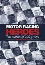 Motor Racing Heroes : The Stories of 100 Greats - Robert Newman