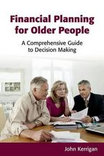 Financial Planning for Older People : 12 Tools for Telling Your Story and Getting Into a... - Harry D. Kerrigan