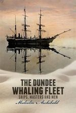 The Dundee Whaling Fleet - Malcolm Archibald