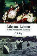 Life and Labour in the Nineteenth Century : Radical Thinkers - C. R. Fay
