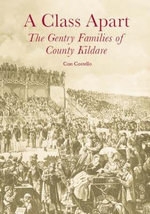 A Class Apart : The Gentry Families of County Kildare - Con Costello