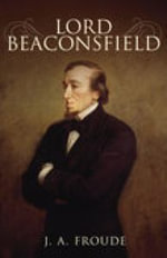 Lord Beaconfield - J.A. Froude