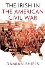 The Irish in the American Civil War - Damian Shiels
