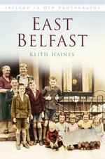 East Belfast in Old Photographs - Keith Haines