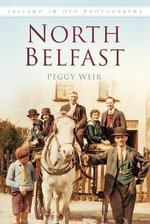 North Belfast in Old Photographs - Peggy Weir