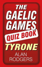 The Gaelic Games Quiz Book : Tyrone - Alan Rodgers