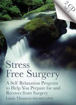 Stress Free Surgery : A Self Relaxation Program to Help You Prepare for and Recover from Surgery - Linda Thomson