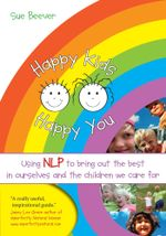 Happy Kids Happy You : Using NLP to bring out the best in ourselves and the children we care for - Sue Beever