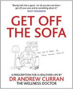 Get Off the Sofa : A Prescription For a Healthier Life - Dr. Andrew Curran