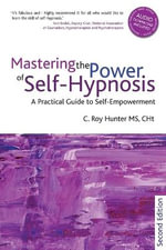 Mastering the Power of Self-Hypnosis : A Practical Guide to Self Empowerment - Roy C. Hunter