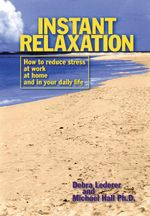 Instant Relaxation : How to reduce stress at work, at home and in your daily life - Debra Lederer