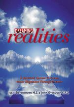 Dreaming Realities : A spiritual system to create inner alignment through dreams - Julie Silverthorn