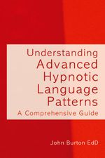 Understanding Advanced Hypnotic Language Patterns : A comprehensive guide - John Burton