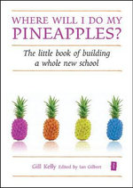 Where Will I Do My Pineapples? : The Little Book of Building a Whole New School - Gill Kelly