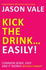 Kick the Drink  Easily! - Jason Vale