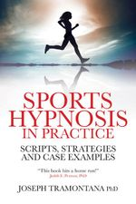 Sports Hypnosis in Practice : Scripts, strategies and Case Examples - Joseph Tramontana