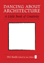 Dancing About Architecture - Phil Beadle