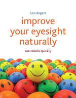 Improve Your Eyesight Naturally : See Results Quickly - Leo Angart