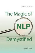 Magic of NLP Demystified - Byron A. Lewis