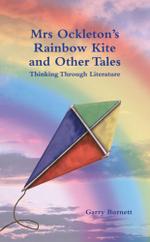 Mrs Ockleton's Rainbow Kite and Other Tales : Anthology - Garry Burnett