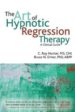 The Art of Hypnotic Regression Therapy : A Clinical Guide - C.Roy Hunter