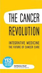 The Cancer Revolution : Integrative Medicine (IM) the Future of Cancer Care - Patricia Peat
