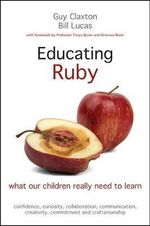 Educating Ruby : What Our Children Really Need to Learn - Guy Claxton
