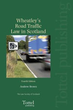 Road Traffic Law in Scotland :  Fourth Edition - John Wheatley