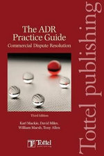 The ADR Practice Guide :  Commercial Dispute Resolution Third Edition - Karl J. Mackie