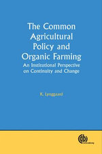 The Common Agricultural Policy and Organic Farming : An Institutional Perspective on Continuity and Change - K. Lynggaard