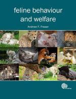 Feline Behaviour and Welfare - Andrew F. Fraser