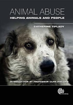 Animal Abuse : Helping Animals and People - Catherine Tiplady