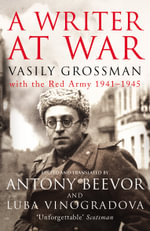 A Writer at War : Vasily Grossman with the Red Army 1941-1945 - Vasilii Grossman