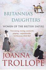 Britannia's Daughters : Women of the British Empire - Joanna Trollope
