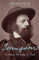Tennyson : To strive, to seek, to find - John Batchelor