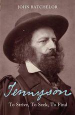 Tennyson : To strive, to seek, to find - John Batchelor