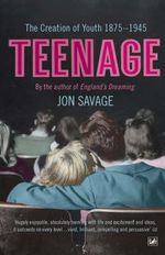 Teenage : The Creation of Youth - 1875-1945 - Jon Savage