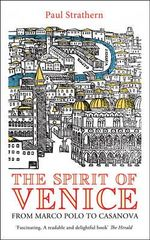 The Spirit of Venice : From Marco Polo to Casanova - Paul Strathern