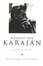 Herbert von Karajan : A Life in Music - Richard Osborne
