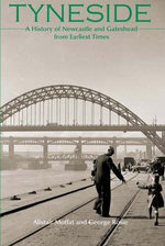 Tyneside : A History of Newcastle and Gateshead from Earliest Times - Alistair Moffat