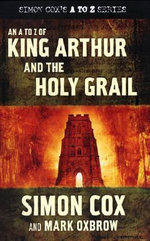 An A to Z of King Arthur and the Holy Grail - Simon Cox