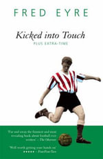 Kicked into Touch : Plus Extra Time - Fred Eyre