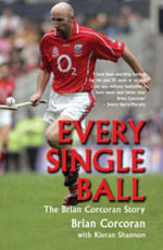 Every Single Ball : The Brian Corcoran Story - Brian Corcoran