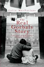 The Real Gorbals Story : True Tales from Glasgow's Meanest Streets - Colin MacFarlane