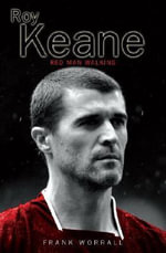 Roy Keane : Red Man Walking - Frank Worrall