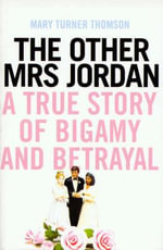 The Other Mrs Jordan : A True Story of Bigamy and Betrayal - Mary Turner Thomson
