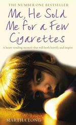 Ma, He Sold Me for a Few Cigarettes : At Risk - How Technology, Drugs and Alcohol, Peer ... - Martha Long