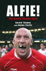 Alfie! : The Gareth Thomas Story - Gareth Thomas