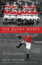 The Busby Babes : Men of Magic - Max Arthur
