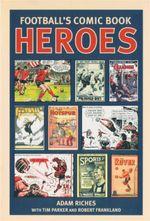 Football's Comic Book Heroes - Adam Riches